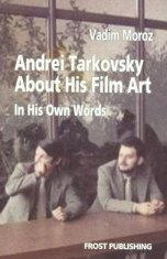 Andrei Tarkovsky about his Film Art in his own Words, Conversations Discussion in College Glienicke Berlin by Vadim Moroz, 1st Edition Book